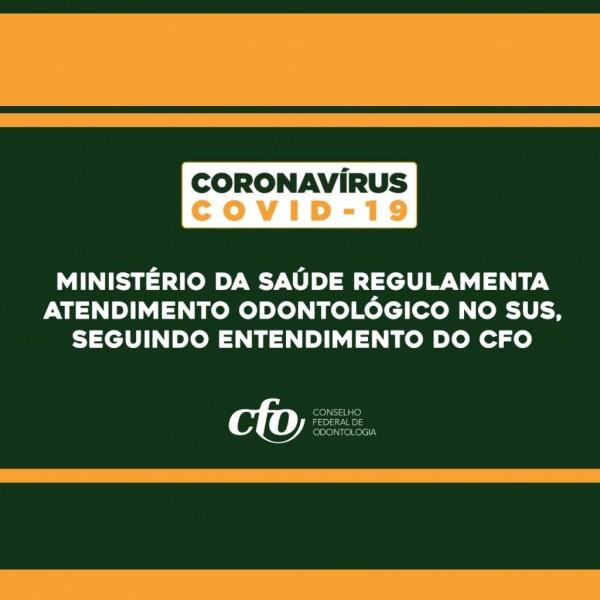 CORONAVÍRUS | Ministério da Saúde regulamenta atendimento odontológico no SUS, seguindo entendimento do CFO