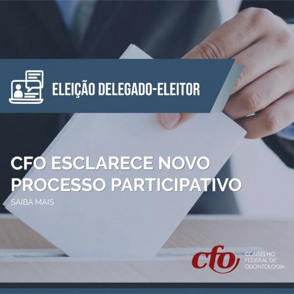 Eleição Delegado-Eleitor | CFO esclarece novo processo participativo aos Cirurgiões-Dentistas