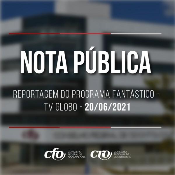 NOTA PÚBLICA DO CFO   Sobre a Reportagem do Fantástico, Rede Globo - 20/06/2021